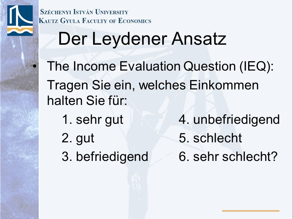Der Leydener Ansatz The Income Evaluation Question (IEQ):