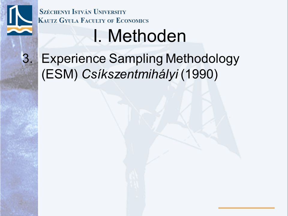 I. Methoden Experience Sampling Methodology (ESM) Csíkszentmihályi (1990)