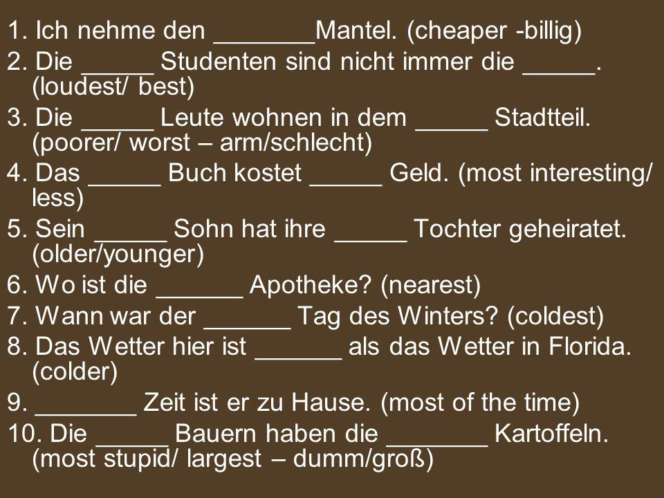 1. Ich nehme den _______Mantel. (cheaper -billig)