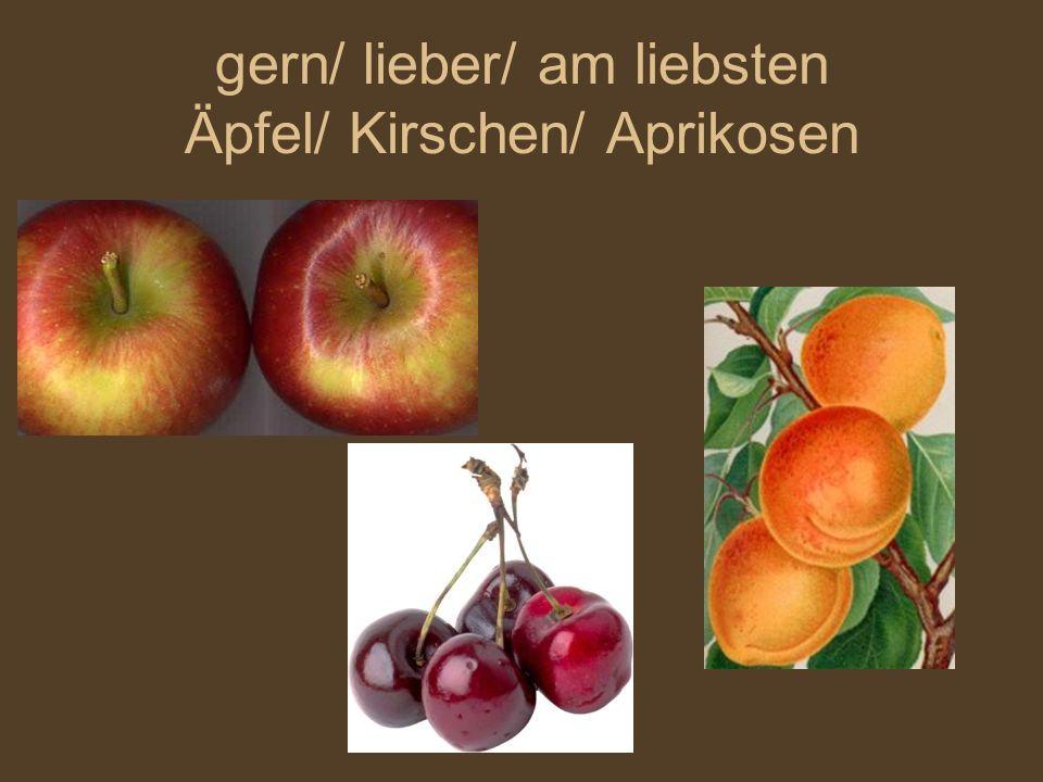 gern/ lieber/ am liebsten Äpfel/ Kirschen/ Aprikosen