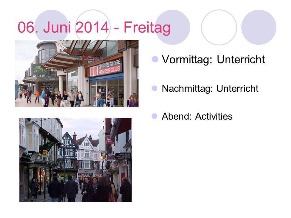 06. Juni 2014 - Freitag Vormittag: Unterricht Nachmittag: Unterricht