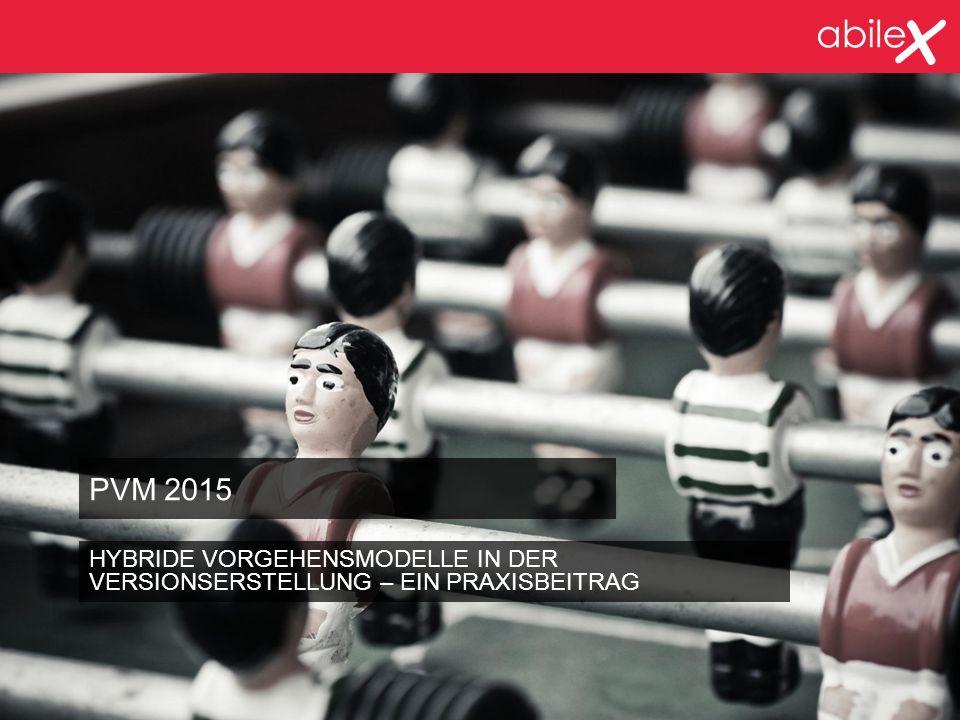 PVM 2015 HYBRIDE VORGEHENSMODELLE IN DER VERSIONSERSTELLUNG – EIN PRAXISBEITRAG