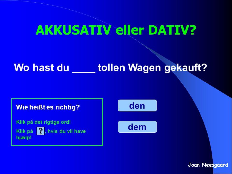 AKKUSATIV eller DATIV Wo hast du ____ tollen Wagen gekauft den dem