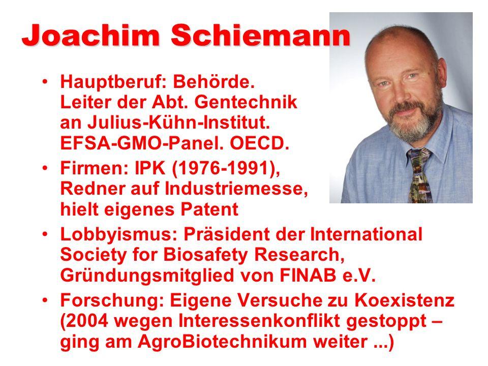 Joachim Schiemann Hauptberuf: Behörde. Leiter der Abt. Gentechnik an Julius-Kühn-Institut. EFSA-GMO-Panel. OECD.