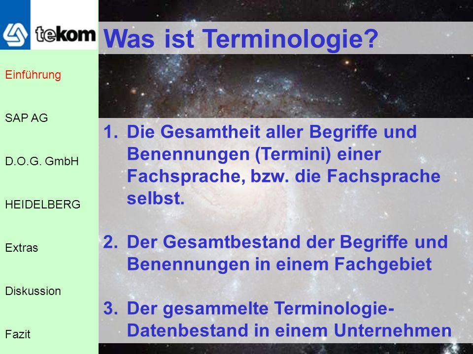 Was ist Terminologie Einführung. SAP AG. Die Gesamtheit aller Begriffe und Benennungen (Termini) einer Fachsprache, bzw. die Fachsprache selbst.