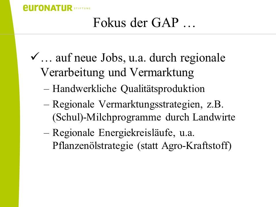 Fokus der GAP …… auf neue Jobs, u.a. durch regionale Verarbeitung und Vermarktung. Handwerkliche Qualitätsproduktion.