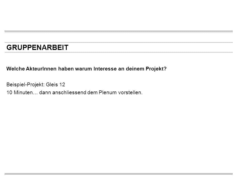 GRUPPENARBEIT Welche AkteurInnen haben warum Interesse an deinem Projekt Beispiel-Projekt: Gleis 12.