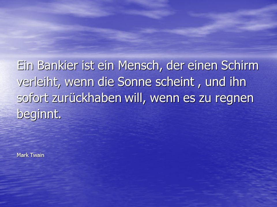 Ein Bankier ist ein Mensch, der einen Schirm