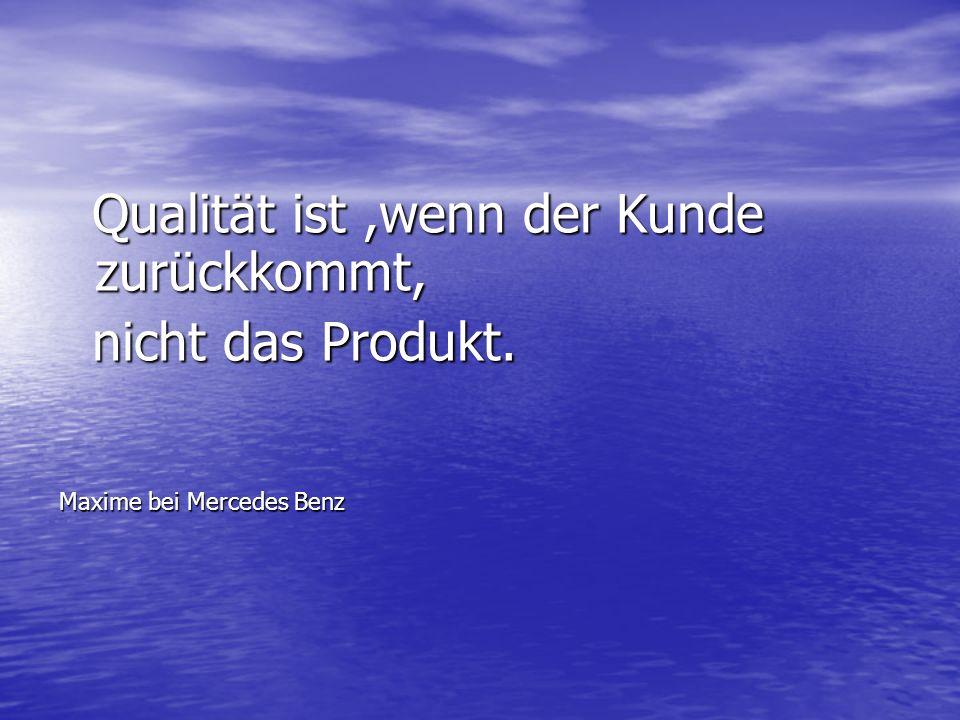 Qualität ist ,wenn der Kunde zurückkommt, nicht das Produkt.