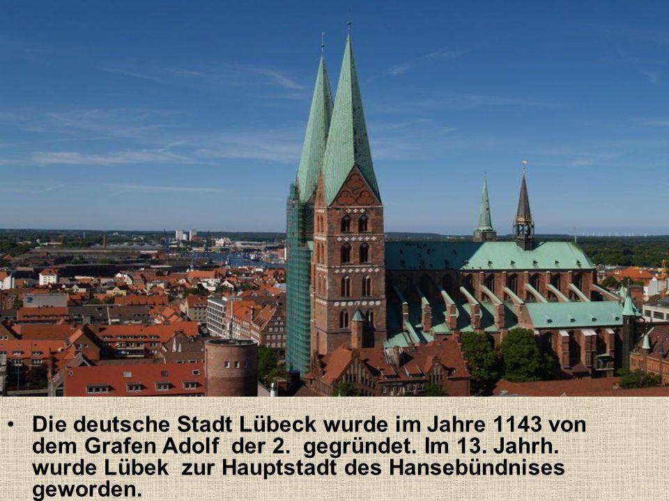 Die deutsche Stadt Lübeck wurde im Jahre 1143 von dem Grafen Adolf der 2.