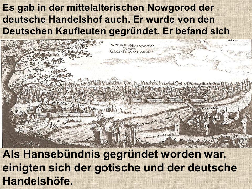 Es gab in der mittelalterischen Nowgorod der deutsche Handelshof auch