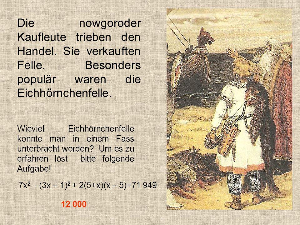Die nowgoroder Kaufleute trieben den Handel. Sie verkauften Felle