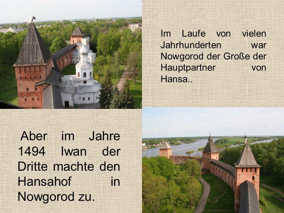 Aber im Jahre 1494 Iwan der Dritte machte den Hansahof in Nowgorod zu.