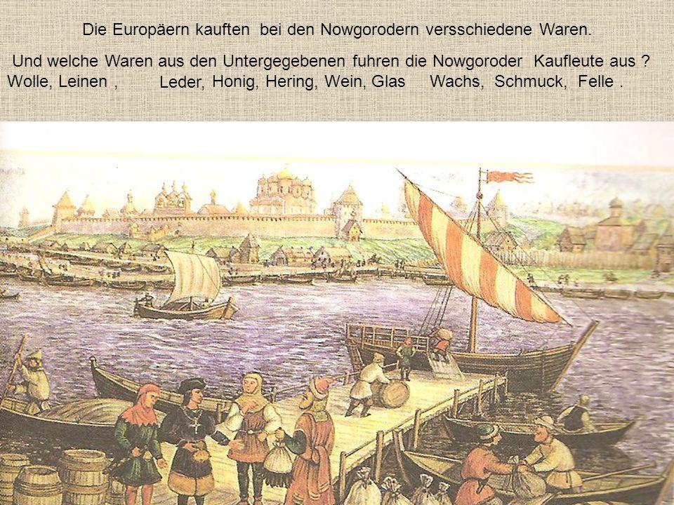 Die Europäern kauften bei den Nowgorodern versschiedene Waren.