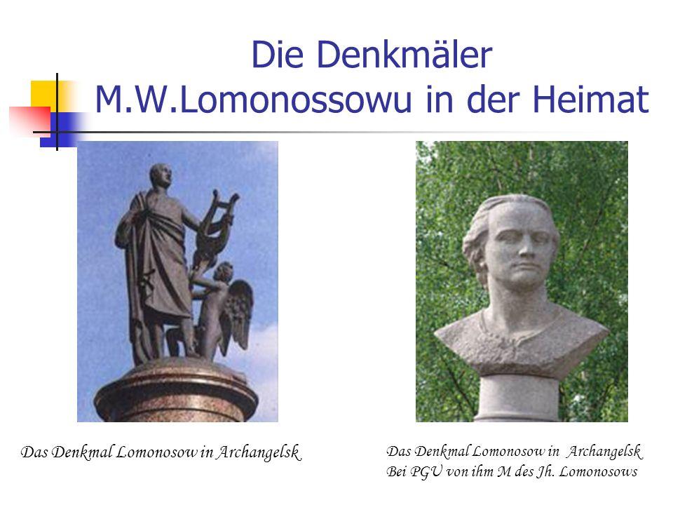 Die Denkmäler M.W.Lomonossowu in der Heimat