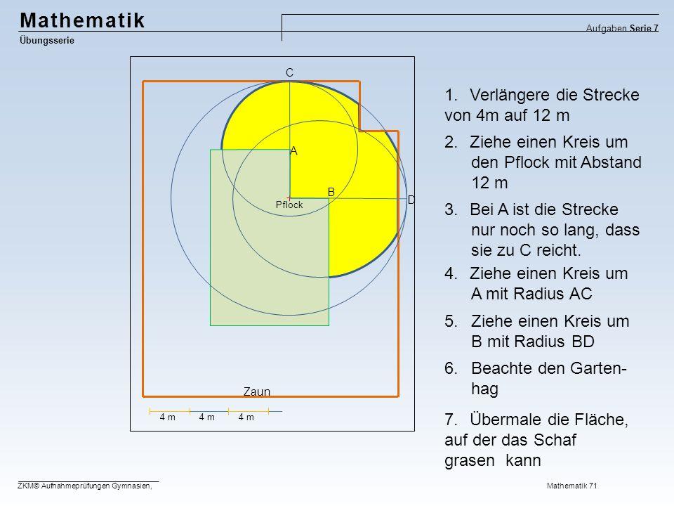 Mathematik Verlängere die Strecke von 4m auf 12 m Ziehe einen Kreis um