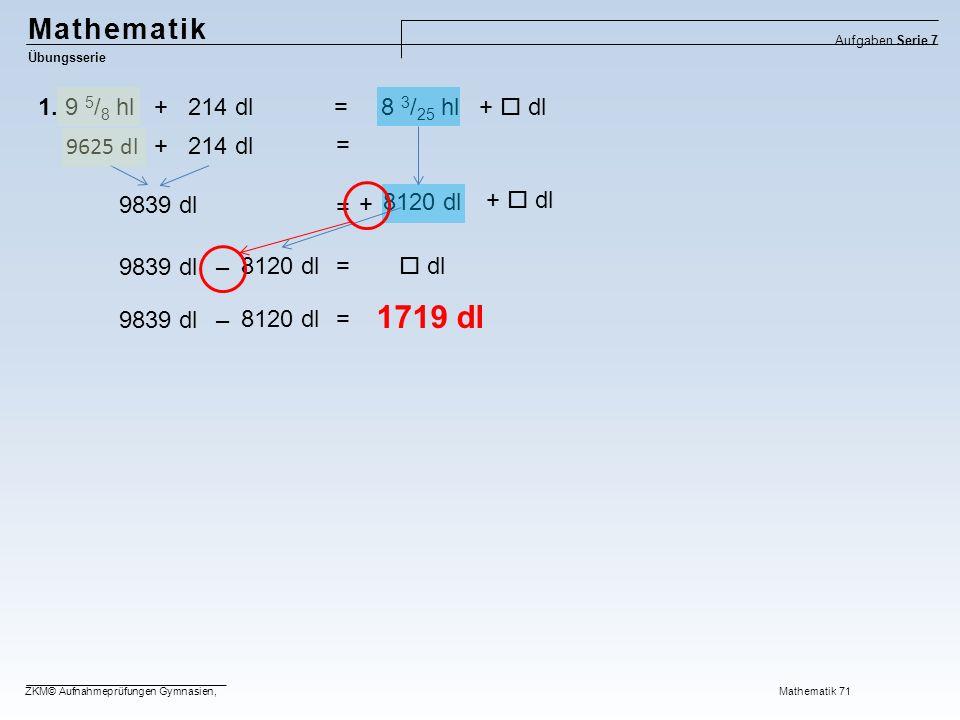 1719 dl Mathematik 1. 9 5/8 hl + 214 dl = 8 3/25 hl +  dl