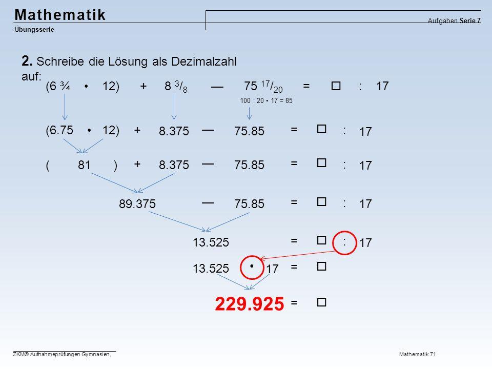229.925 Mathematik 2. Schreibe die Lösung als Dezimalzahl auf: