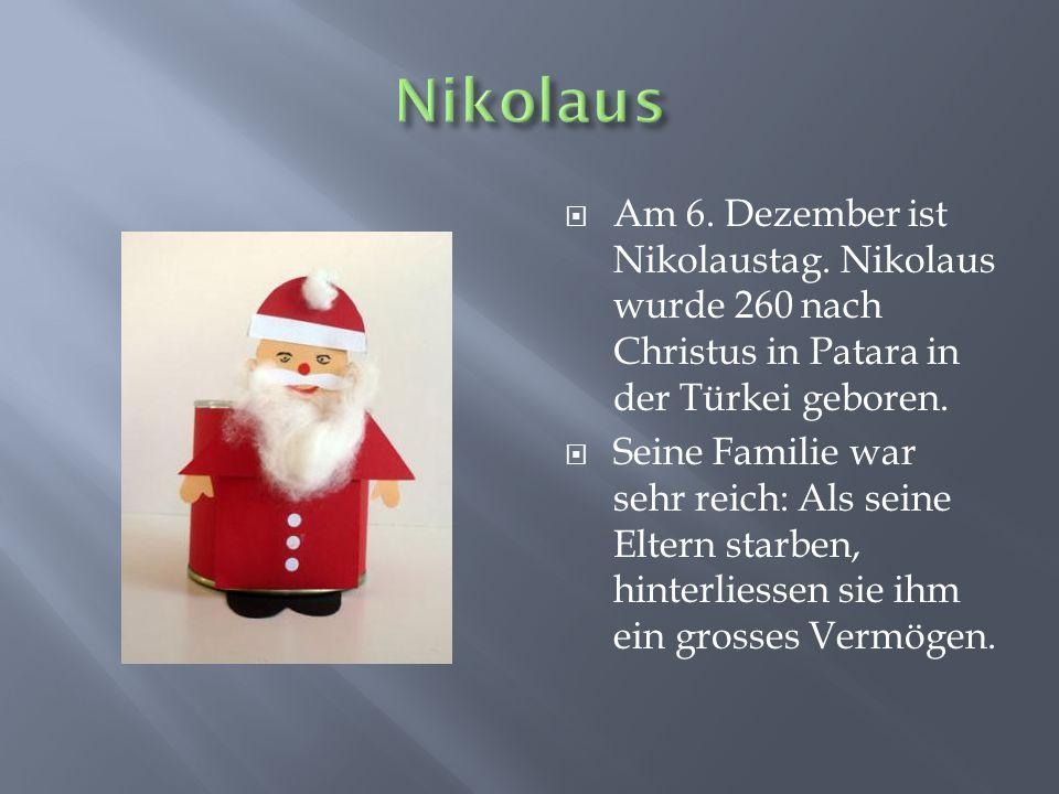 Nikolaus Am 6. Dezember ist Nikolaustag. Nikolaus wurde 260 nach Christus in Patara in der Türkei geboren.