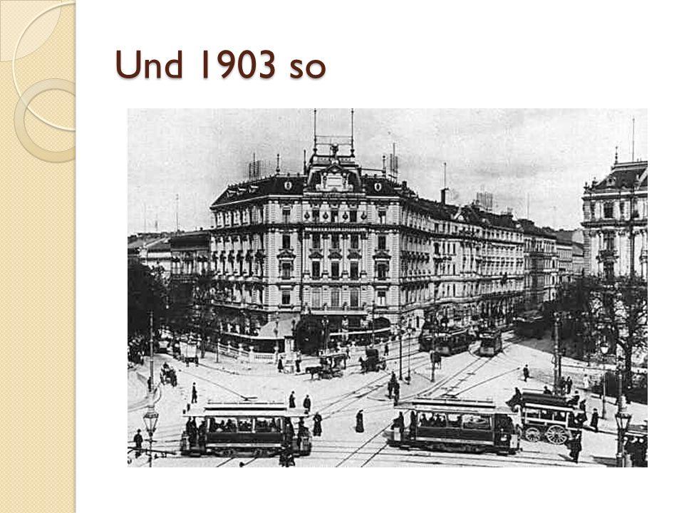 Und 1903 so