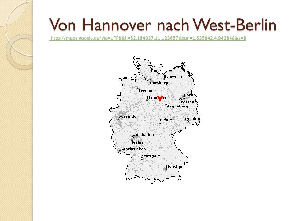 Von Hannover nach West-Berlin http://maps. google. de/. ie=UTF8&ll=52
