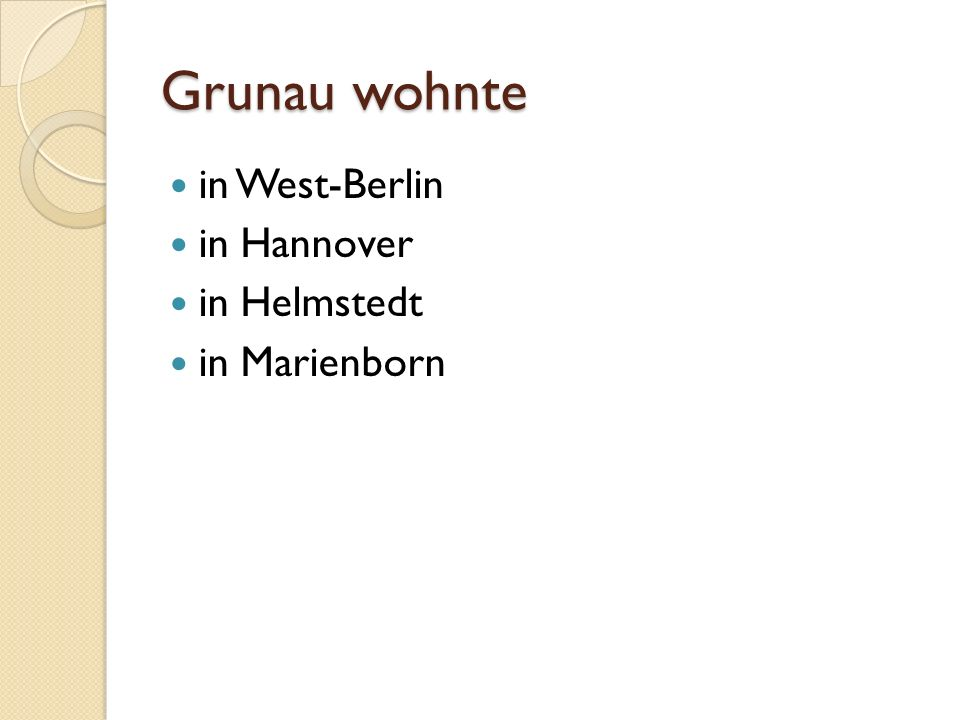 Grunau wohnte in West-Berlin in Hannover in Helmstedt in Marienborn