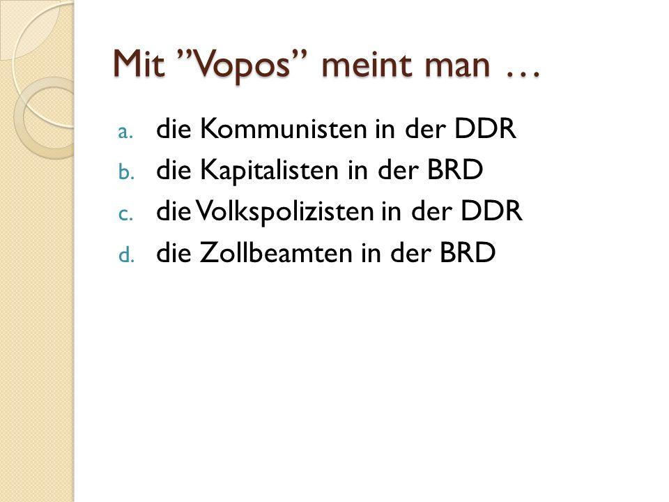 Mit Vopos meint man … die Kommunisten in der DDR
