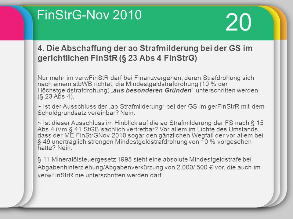 FinStrG-Nov 2010 20. 4. Die Abschaffung der ao Strafmilderung bei der GS im gerichtlichen FinStR (§ 23 Abs 4 FinStrG)