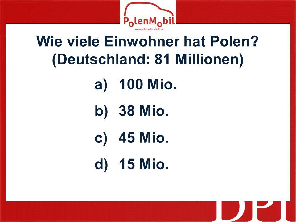 Wie viele Einwohner hat Polen (Deutschland: 81 Millionen)