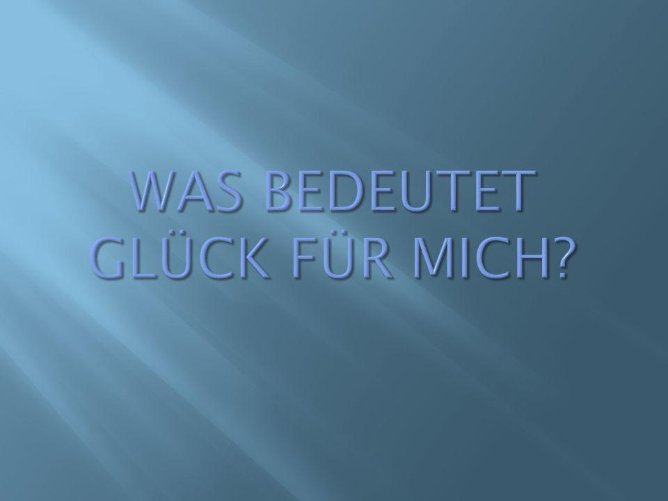 WAS BEDEUTET GLÜCK FÜR MICH