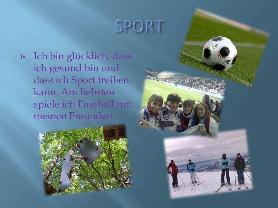 SPORT Ich bin glücklich, dass ich gesund bin und dass ich Sport treiben kann.