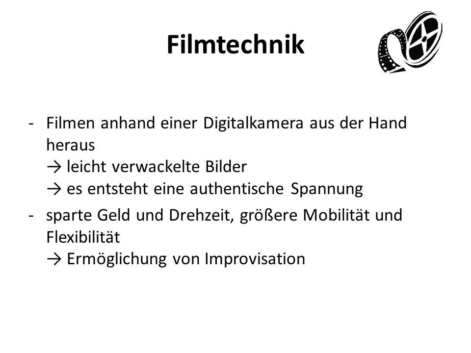 Filmtechnik Filmen anhand einer Digitalkamera aus der Hand heraus → leicht verwackelte Bilder → es entsteht eine authentische Spannung