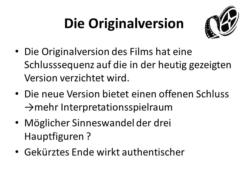 Die Originalversion Die Originalversion des Films hat eine Schlusssequenz auf die in der heutig gezeigten Version verzichtet wird.