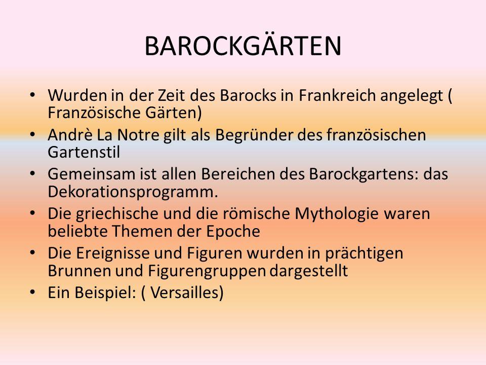 BAROCKGÄRTEN Wurden in der Zeit des Barocks in Frankreich angelegt ( Französische Gärten)