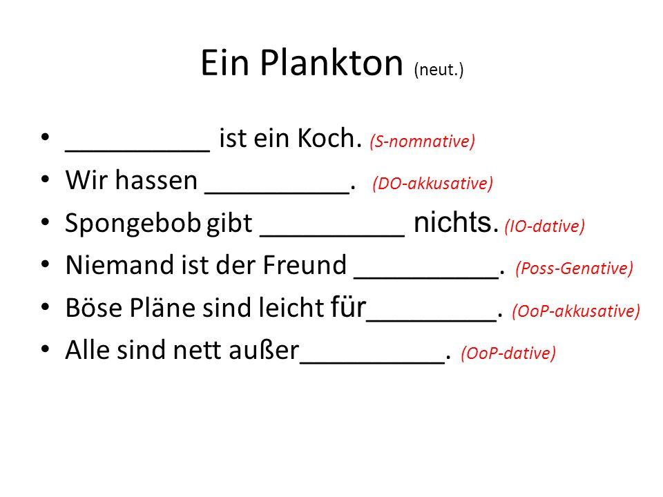 Ein Plankton (neut.) __________ ist ein Koch. (S-nomnative)