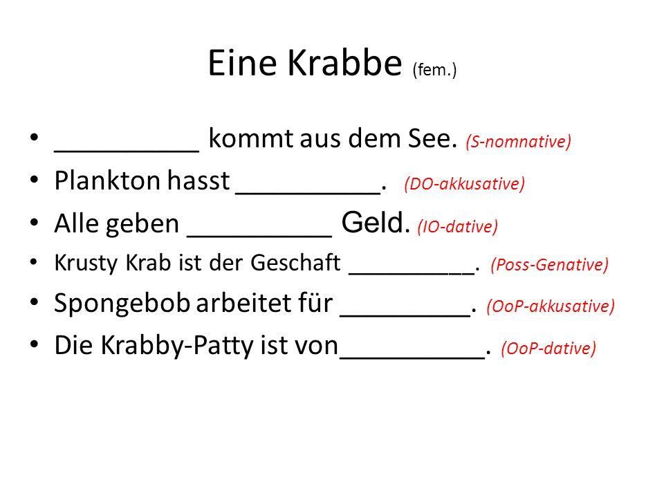 Eine Krabbe (fem.) __________ kommt aus dem See. (S-nomnative)