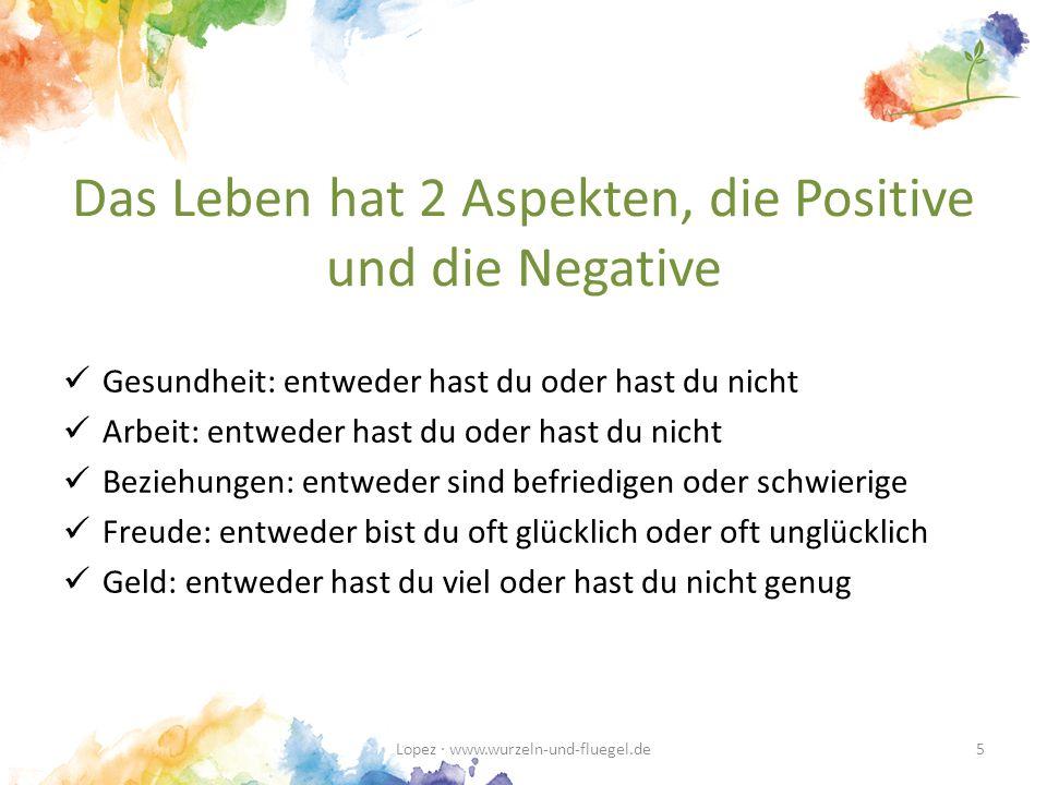 Das Leben hat 2 Aspekten, die Positive und die Negative