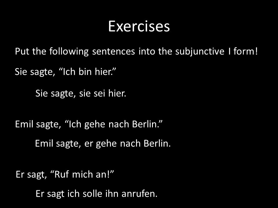 Exercises Put the following sentences into the subjunctive I form!