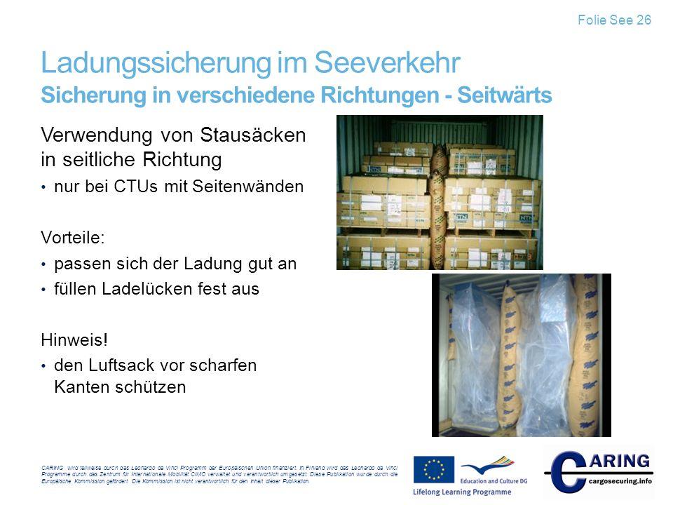 Folie See 26 Ladungssicherung im Seeverkehr Sicherung in verschiedene Richtungen - Seitwärts. Verwendung von Stausäcken in seitliche Richtung.