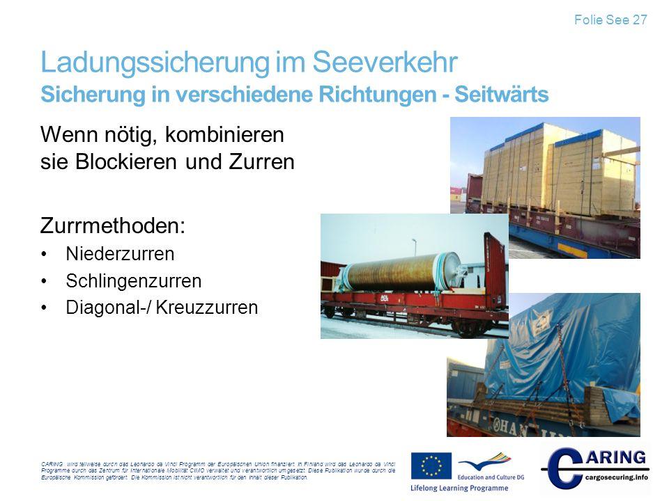 Folie See 27 Ladungssicherung im Seeverkehr Sicherung in verschiedene Richtungen - Seitwärts. Wenn nötig, kombinieren sie Blockieren und Zurren.