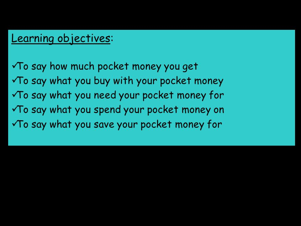 Learning objectives: To say how much pocket money you get