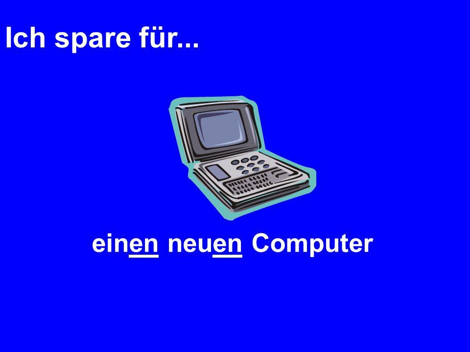 Ich spare für... einen neuen Computer