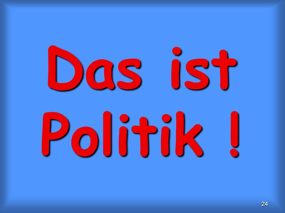 Das ist Politik !