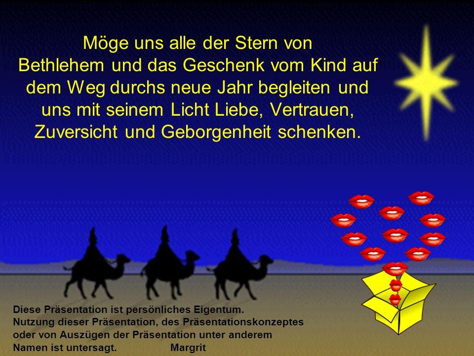 Möge uns alle der Stern von Bethlehem und das Geschenk vom Kind auf dem Weg durchs neue Jahr begleiten und uns mit seinem Licht Liebe, Vertrauen, Zuversicht und Geborgenheit schenken.