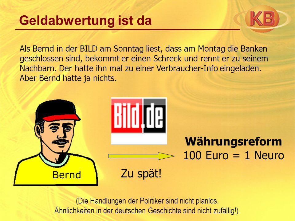 Geldabwertung ist da Währungsreform 100 Euro = 1 Neuro Zu spät! Bernd