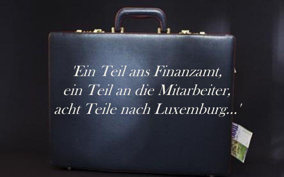 ein Teil an die Mitarbeiter, acht Teile nach Luxemburg...