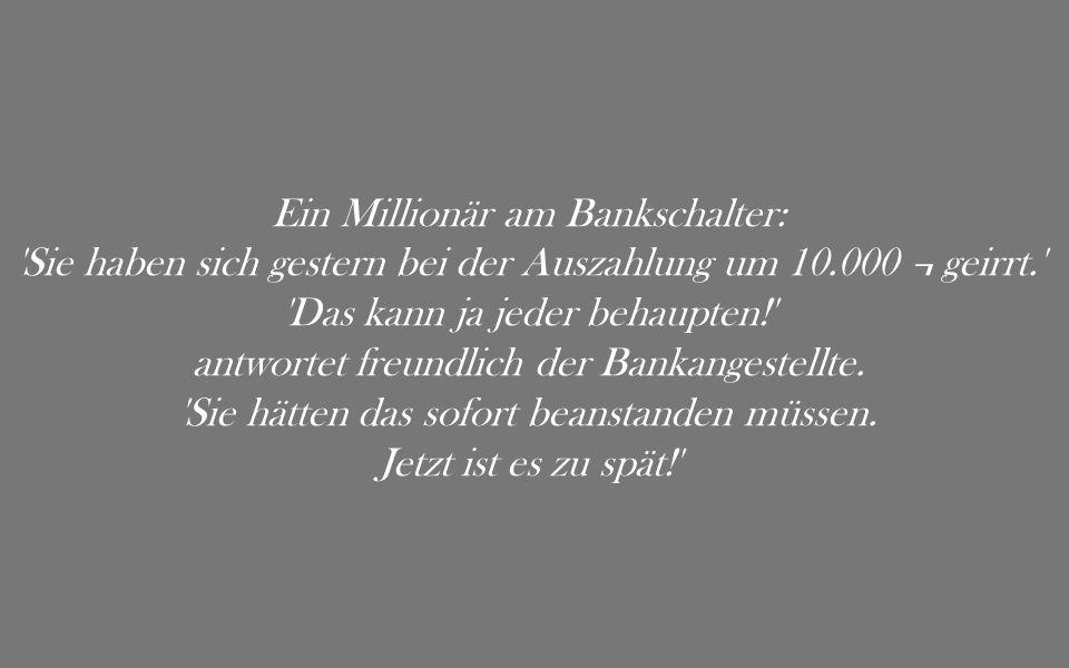Ein Millionär am Bankschalter: