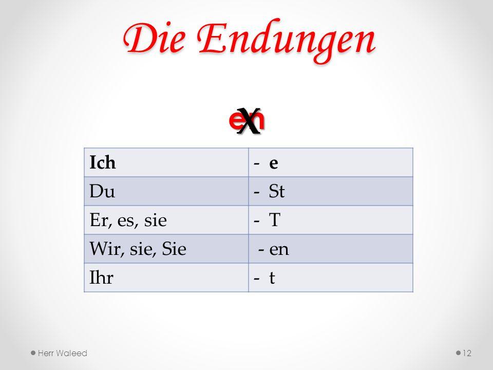 Die Endungen X en Ich e Du St Er, es, sie T Wir, sie, Sie - en Ihr t