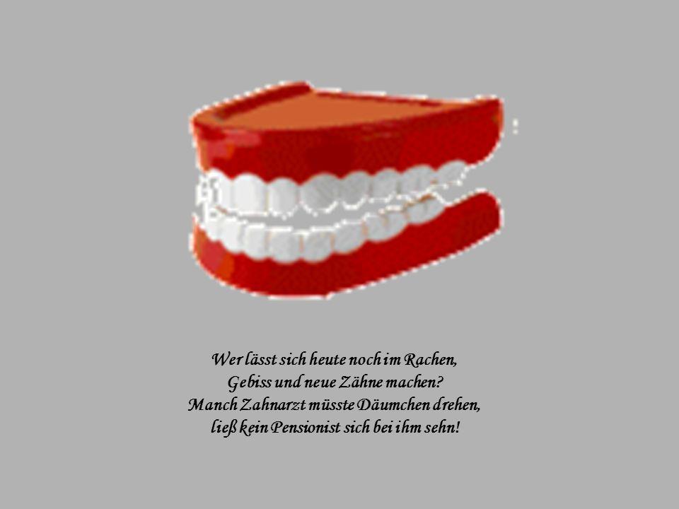 Wer lässt sich heute noch im Rachen, Gebiss und neue Zähne machen
