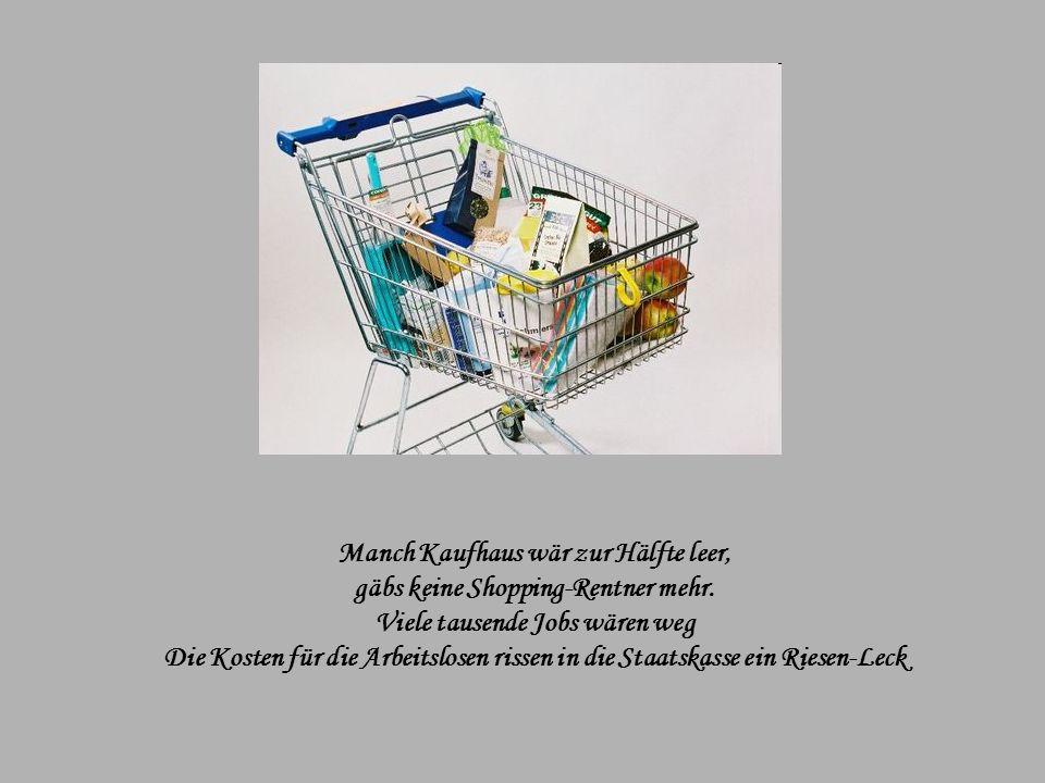 Manch Kaufhaus wär zur Hälfte leer, gäbs keine Shopping-Rentner mehr.